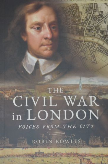The Civil War in London - Voices from the City, by Robin Rowles
